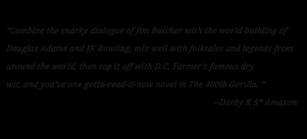Praise for the 400lb Gorilla by DC Farmer